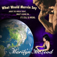 What Would Marvin Say — Marilyn McLeod