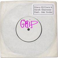 Grip (feat. Jem Cooke) — Sarah Charness, Jem Cooke, Disco Killerz