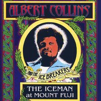 The Ice Man At Mount Fuji — Albert Collins and The Ice Breakers