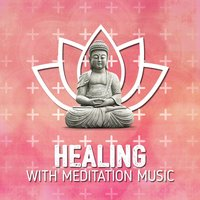 Healing with Meditation Music — Healing, Meditation Music