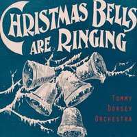 Christmas Bells Are Ringing — Tommy Dorsey Orchestra