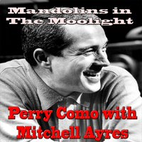 Mandolins in the Moonlight — Perry Como, Mitchell Ayres