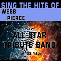 Sing the Hits of Webb Pierce — All Star Tribute Band