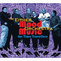 Mood Music for Time Travellers — Either/Orchestra