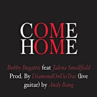 Come Home (feat. Jalena Smallfield) — Bobby Bugattii, Jalena Smallfield