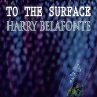 To The Surface — Harry Belafonte
