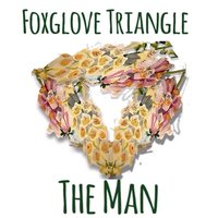 The Man — Foxglove Triangle