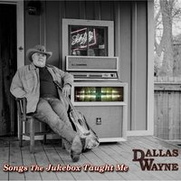 Songs the Jukebox Taught Me — Dallas Wayne