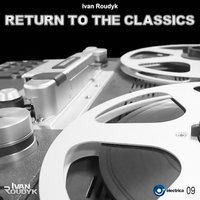 Return To The Classics — Ivan Roudyk