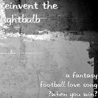 A Fantasy Football Love Song (When You Win) — Reinvent the Lightbulb