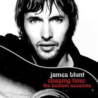 Chasing Time- The Bedlam Sessions — James Blunt