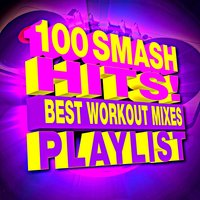 100 Smash Hits! Best Workout Mixes Playlist — Workout Remix Factory