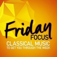 Friday Focus: Classical Music to Get You Through the Week — сборник