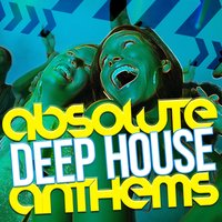 Absolute Deep House Anthems — Dance Hits 2015