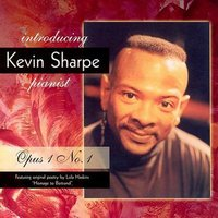 Introducing Kevin Sharpe, pianist Op.1 No.1 — Kevin Sharpe