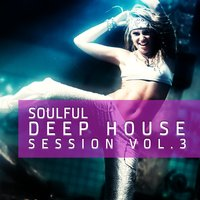 Soulful Deep House Session Vol.3 — сборник
