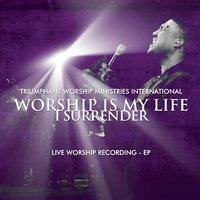 Worship Is My Life...I Surrender! — Min. Richard White Jr. & Triumphant