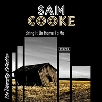 Bring It On Home to Me — Sam Cooke