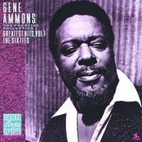 Greatest Hits, Vol. 1 - The Sixties — Gene Ammons