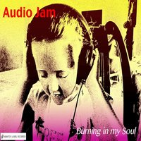 Burning In My Soul — Audio Jam