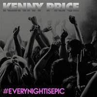 Every Night Is Epic — Kenny Price