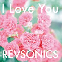 I Love You — REVSONICS