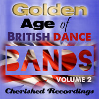 Golden Age Of British Dance Bands Vol 2 — сборник