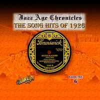 Jazz Age Chronicles Vol. 6: The Song Hits of 1926 — Al Jolson, Paul Whiteman, Waring's Pennsylvanians, Leo Reisman, Ben Selvin