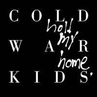 Hold My Home — Cold War Kids