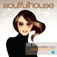 Soulful House (Nu Disco Breaks Summer 2013 Compiled by Reunited) — сборник