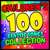 Children's 100 Classic Songs Collection — Songs for Children