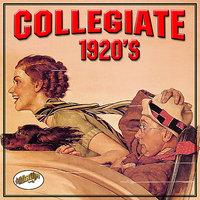 Collegiate 1920s — Hal Kemp And His Orchestra, Ted Weems & His Orchestra, Waring's Pennsylvanians, Rudy Vallee And His Connecticut Yankees, Nat Shilkret and the Victor Orchestra