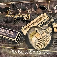 The Bluesy Ones — Hooyoosay