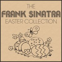 The Frank Sinatra Easter Collection — Frank Sinatra