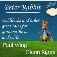 Peter Rabbit, Goldilocks and Other Great Tales for Growing Boys and Girls — Paul Wing, Glenn riggs