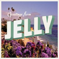 Greetings from Jelly — Jelly