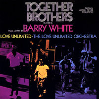 Together Brothers — Barry White, The Love Unlimited Orchestra, Love Unlimited