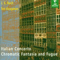 Bach, JS : Italian Concerto, Chromatic Fantasy & Fugue, French Suite No.5 — Ton Koopman
