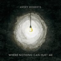 Where Nothing Can Hurt Me — Avery Roberts