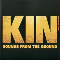Kin — Sounds from the Ground