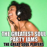 The Greatest Soul Party Jams — The Great Soul Players