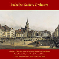 Pachelbel's Canon in D Major for Orchestra and for Other Instruments - Walter Rinaldi: Adagio for Oboe and Orchestral Works - Vivaldi: the Four Seasons - J.S. Bach: Air On the G String - Vol. 4 — Pachelbel Society Orchestra & Walter Rinaldi