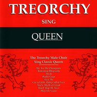 Treorchy Sing Queen — Treorchy Male Voice Choir, The Treorchy Male Voice Choir