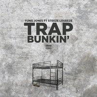 Trap Bunkin — Yung Jones, STEEZE LOUEEZE