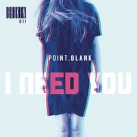 I Need You — Point.blank