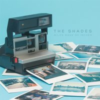Miles Made of Inches — The Shades