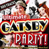 Ultimate Great Gatsby 1920s Party! - The Very Best Roaring 20s Swing Party Hits Album! — сборник