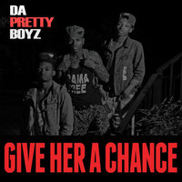 Give Her a Chance — Da Pretty Boyz