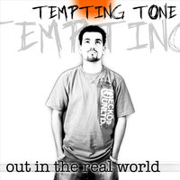 Out In the Real World — Tempting Tone
