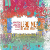 Lead Me to Your Heart — Hamilton Christian Center